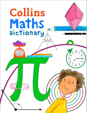 Collins Maths Dictionary: Illustrated learning support for age 7+ (Collins Dictionaries) Paperback  by Paul Broadbent