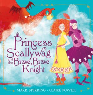 Princess Scallywag and the Brave, Brave Knight Paperback  by Mark Sperring