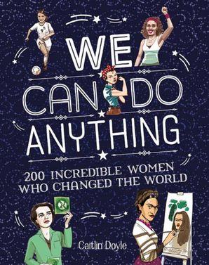 We Can Do Anything: From sports to innovation, art to politics, meet over 200 women who got there first eBook  by Rachel Federman