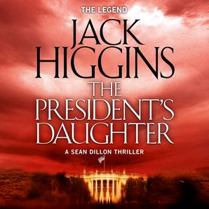 The President's Daughter (Sean Dillon Series, Book 6)  Unabridged edition by Jack Higgins