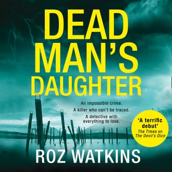 Dead Man's Daughter (A DI Meg Dalton thriller, Book 2) - Roz Watkins, Read by Caro Clarke
