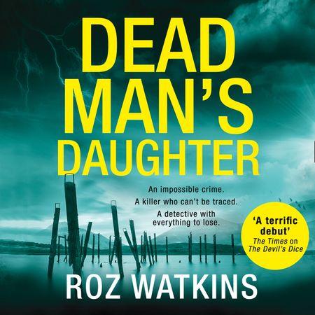 Dead Man's Daughter (A DI Meg Dalton thriller, Book 2) - Roz Watkins, Read by Caro Clarke