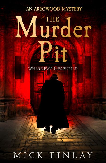 The Murder Pit (An Arrowood Mystery, Book 2) - Mick Finlay