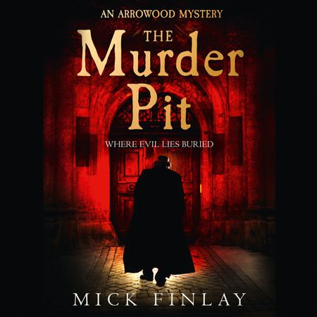 The Murder Pit (An Arrowood Mystery, Book 2) - Mick Finlay, Read by Malk Williams