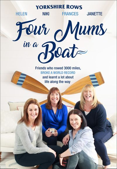 Four Mums in a Boat: Friends who rowed 3000 miles, broke a world record and learnt a lot about life along the way - Janette Benaddi, Helen Butters, Niki Doeg and Frances Davies