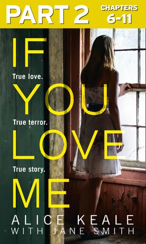 If You Love Me: Part 2 of 3: True love. True terror. True story. eBook  by Alice Keale