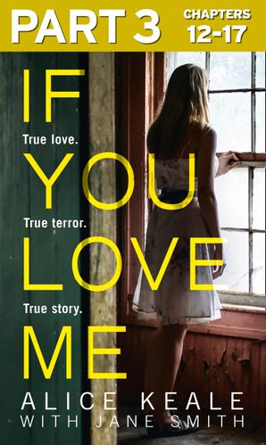 If You Love Me: Part 3 of 3: True love. True terror. True story. eBook  by Alice Keale