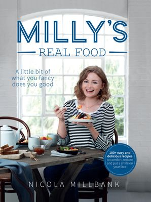 Milly's Real Food: 100+ easy and delicious recipes to comfort, restore and put a smile on your face Hardcover  by
