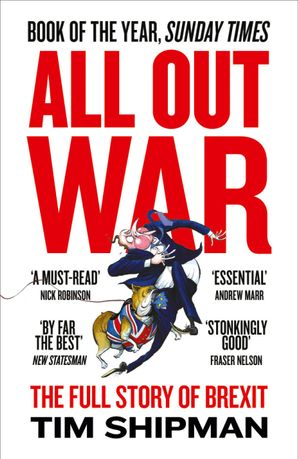 All Out War: The Full Story of How Brexit Sank Britain's Political Class eBook  by