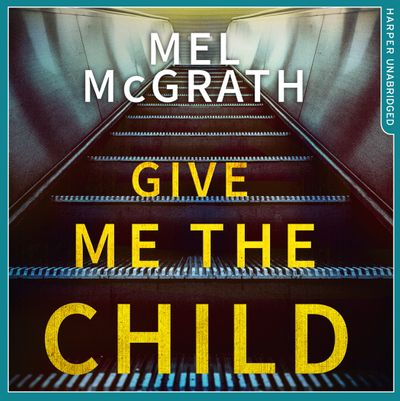Give Me the Child - Mel McGrath, Read by Adjoa Andoh