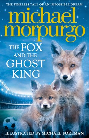 The Fox and the Ghost King Hardcover  by Michael Morpurgo, O.B.E.