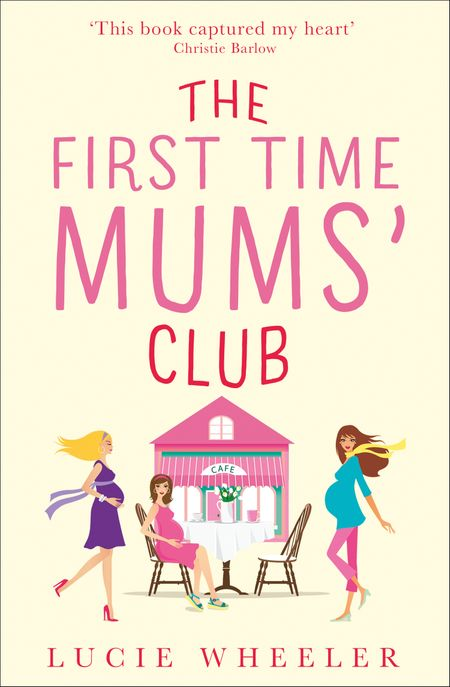 The First Time Mums' Club - Lucie Wheeler