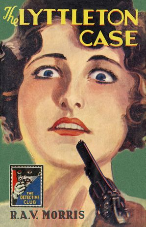 The Lyttleton Case (Detective Club Crime Classics) Hardcover  by R. A. V. Morris