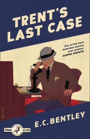 Trent's Last Case (Detective Club Crime Classics) eBook  by E. C. Bentley