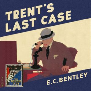 Trent's Last Case (Detective Club Crime Classics)  Unabridged edition by E. C. Bentley