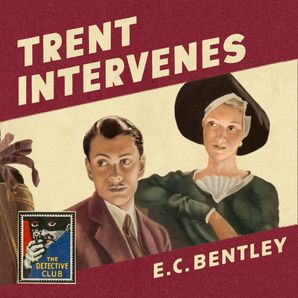 Trent Intervenes (Detective Club Crime Classics)  Unabridged edition by E. C. Bentley