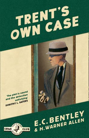 Trent's Own Case (Detective Club Crime Classics) eBook  by E. C. Bentley