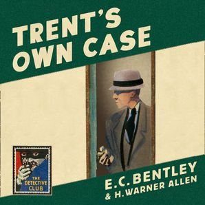 Trent's Own Case (Detective Club Crime Classics)  Unabridged edition by E. C. Bentley