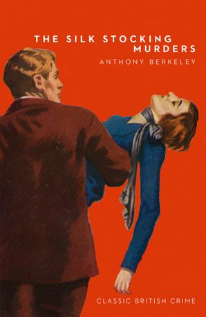 The Silk Stocking Murders (Detective Club Crime Classics) eBook  by Anthony Berkeley