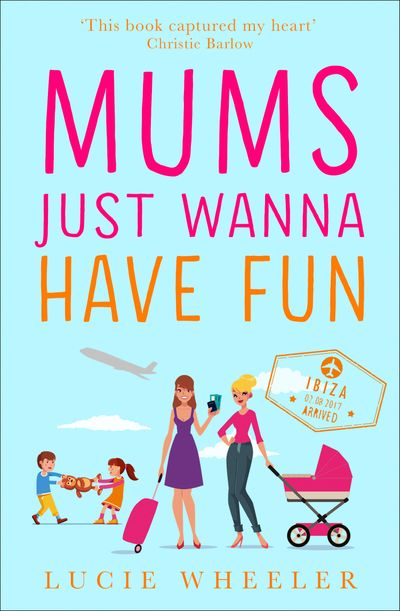 Mums Just Wanna Have Fun - Lucie Wheeler