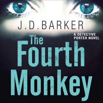 The Fourth Monkey (A Detective Porter novel) - J.D. Barker, Read by Edoardo Ballerini and Graham Winton