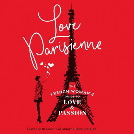 Love Parisienne: The French Woman's Guide to Love and Passion - Florence Besson, Eva Amor and Claire Steinlen, Read by Helen Keeley