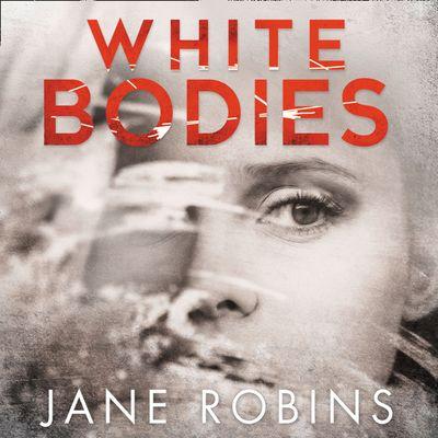White Bodies - Jane Robins, Read by Camilla Arfwedson