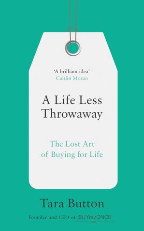 A Life Less Throwaway: The lost art of buying for life eBook  by Tara Button