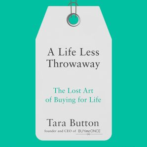 A Life Less Throwaway: The lost art of buying for life  Unabridged edition by No Author
