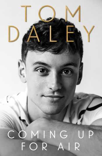 Coming Up for Air: What I Learned from Sport, Fame and Fatherhood - Tom Daley