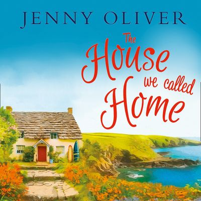 The House We Called Home - Jenny Oliver, Read by Emma Powell