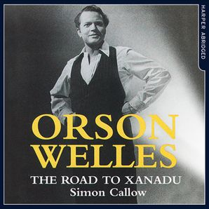 Orson Welles: The Road to Xanadu  Abridged edition by