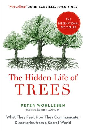 The Hidden Life of Trees: The International Bestseller – What They Feel, How They Communicate Paperback  by Peter Wohlleben