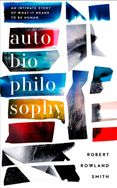 AutoBioPhilosophy: An intimate story of what it means to be human