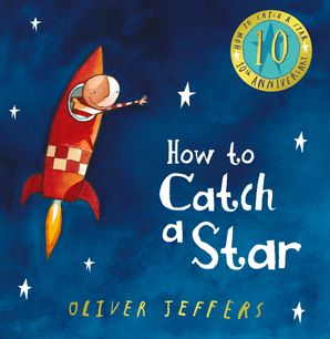 How to Catch a Star Hardcover Signed, 10th Anniversary edition by Oliver Jeffers