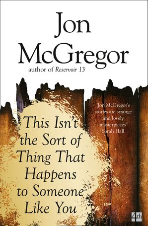 This Isn't the Sort of Thing That Happens to Someone Like You Paperback  by Jon McGregor