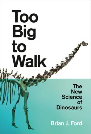 Too Big to Walk: The New Science of Dinosaurs Paperback  by