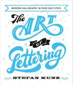 The Art of Lettering: Modern Calligraphy in Four Easy Steps