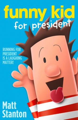 Funny Kid For President (Funny Kid, Book 1) eBook  by Matt Stanton
