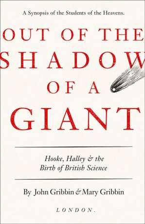 Out of the Shadow of a Giant: How Newton Stood on the Shoulders of Hooke and Halley Hardcover  by