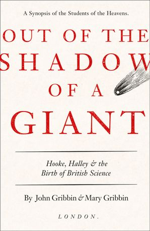 Out of the Shadow of a Giant: How Newton Stood on the Shoulders of Hooke and Halley eBook  by John Gribbin