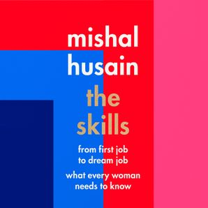 The Skills: From First Job to Dream Job - What Every Woman Needs to Know  Unabridged edition by