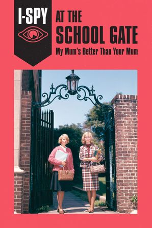 I-SPY AT THE SCHOOL GATE: My Mum's Better Than Your Mum eBook  by Sam Jordison