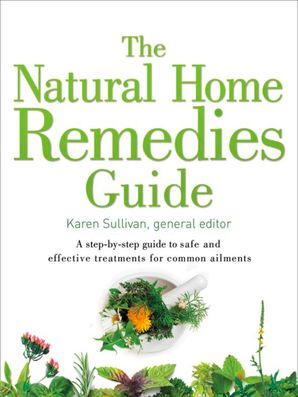 The Natural Home Remedies Guide: A step-by-step guide to safe and effective treatments for common ailments (Healing Guides) Paperback  by Karen Sullivan