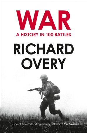 War: A History in 100 Battles eBook  by Prof. Richard Overy