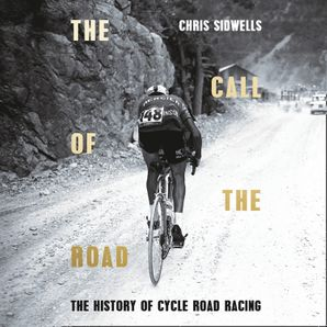 The Call of the Road: A Complete History of Cycle Road Racing  Unabridged edition by Chris Sidwells
