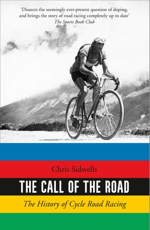 The Call of the Road: The History of Cycle Road Racing Paperback  by