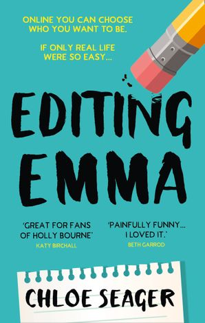Editing Emma: Online you can choose who you want to be. If only real life were so easy… eBook  by Chloe Seager