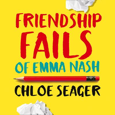 Friendship Fails of Emma Nash - Chloe Seager, Read by Kimberly James