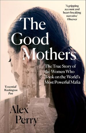 the-good-mothers-the-true-story-of-the-women-who-took-on-the-worlds-most-powerful-mafia